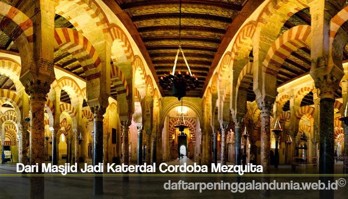 Dari Masjid Jadi Katerdal Cordoba Mezquita