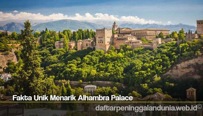 Fakta Unik Menarik Alhambra Palace
