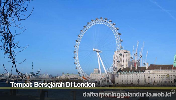 Tempat Bersejarah Di London