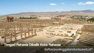 Timgad Rahasia Dibalik Kota Rahasia