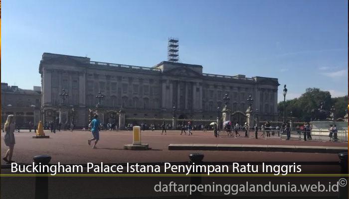 Buckingham Palace Istana Penyimpan Ratu Inggris