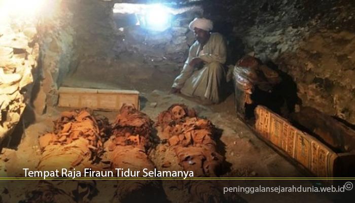 Tempat Raja Firaun Tidur Selamanya